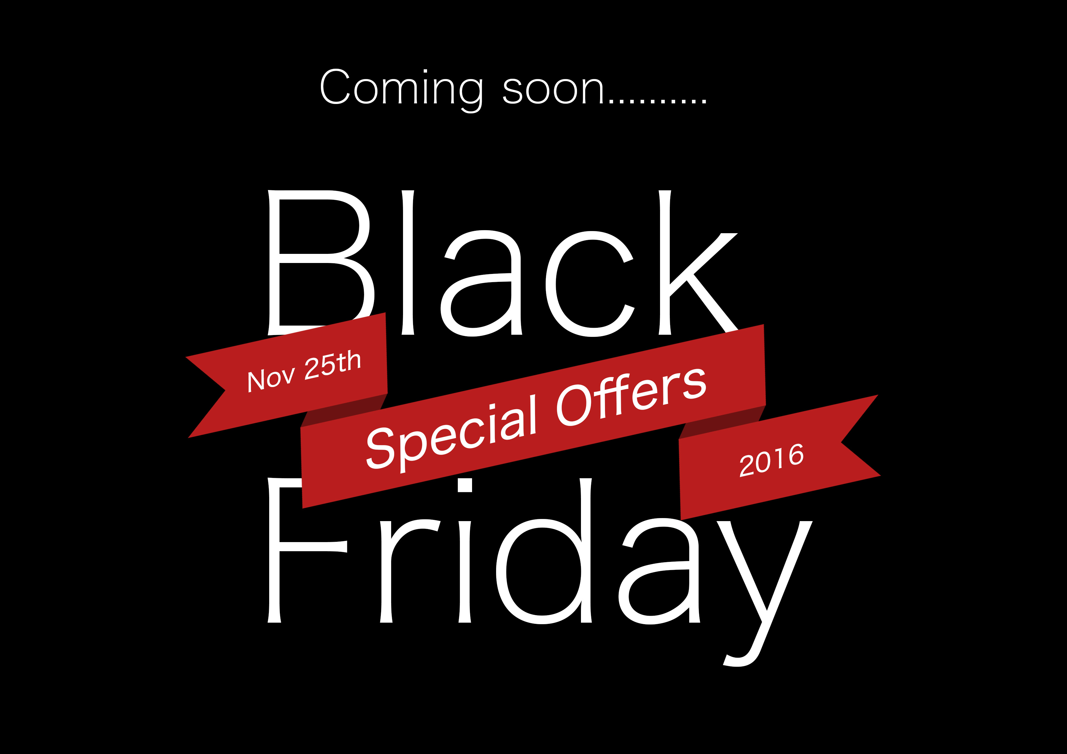Black Friday 'Special Offers'.......coming soon!